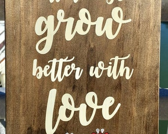 All Things Grow Better With Love, painted wooden sign, flowers, floral, valentine's day, gift