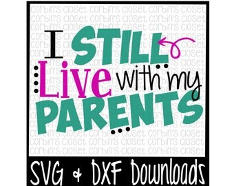 I Still Live With My Parents Cut File - DXF & SVG Files - Silhouette Cameo/Cricut