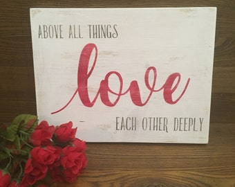 Above All Things Love Deeply Sign, Valentine's Day wood sign, Valentine's Day gift, Love wood aign