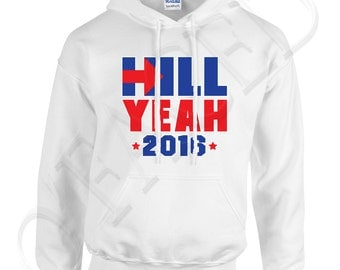 Hill Yeah 2016 Adults Hooded Outerwear Hill Yeah 2016 Men's Hoodies Hillary Clinton Campaign Sweatshirt - 1463C