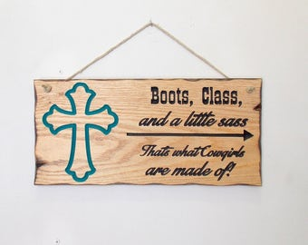 Boot Class and a little SASS that's what COWGIRLS are made of, Carved Wooden Sign, Cowgirl Home Decor Girls Room Cross