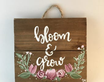 Bloom & Grow Painted Wooden Sign Hand Lettered Quote Painting Wall Art Wall Room Decor