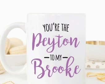 You're the Peyton to my Brooke, Best friend mug gift, Friendship gift (M306)
