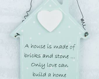 Plaque House A House Is Made Of Bricks and Stone Only Love Can Gift Sign  F1474
