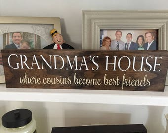 Grandma's House - Where cousins become best friends - Grandma Sign - Family Sign - Cousin Sign - Gift for Mothers Day