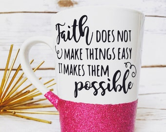Faith mug/ christian gift / coffee cup /faith coffee mug / glitter dipped mug