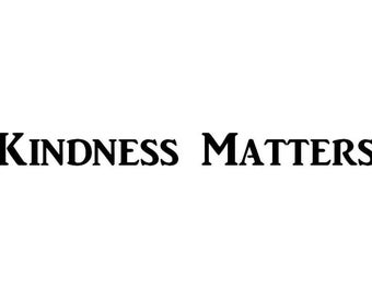 Kindness Matters Decal | 9.1-Inches By 1.25-Inches | Motivational Decal | Inspirational Decal | Premium Quality Black Vinyl
