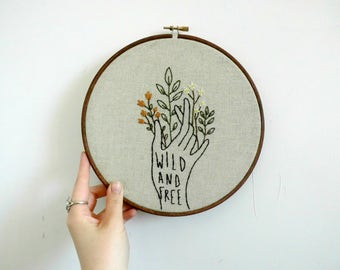 Wild & Free - Hand Embroidered Bespoke Wall Hanging, Embroidery Hoop Art