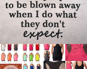 I want people to be blown away when I do what they don't expect, Ladies, Racerback, Tank Top, Gym, Workout, Crossfit, Motivate, Inspire