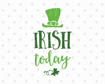 Irish today svg St Patricks day svg Irish today svg file St Patrick svg file St Patricks Day Svg Irish svg St Patrick svg file Irish svg