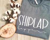 Shiplap happens, shiplap, fixer uppper, graphic tee, tee, tshirt, t-shirt, handlettering, calligraphy, apparel