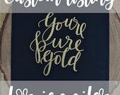 YOURE PURE GOLD Gold Embossed Print on Chalkboard Paper ***Custom Order for Jennifer***
