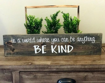 Be Kind | In A World Where You Can Be Anything, Be Kind | Classroom Sign | Teacher Sign | Inspirational Sign | Always Be Kind