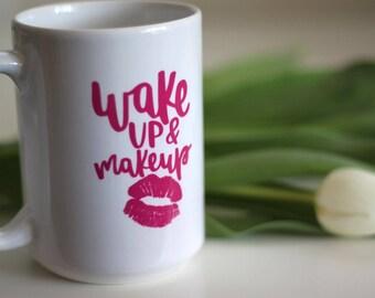 """15oz Mug - """"Wake Up & Makeup"""""""
