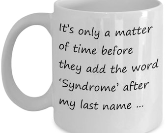 Funny Psychology Mugs - It's Only A Matter Of Time Until They Add The Word Syndrome - Ideal Psychologist Gifts