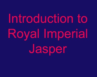 Royal Imperial Jasper Intro