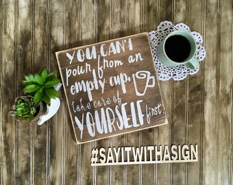 You Can't Pour From an Empty Cup, rustic wood sign, handpainted wooden signs, inspirational signs, positive signs, wood sign, rustic sign