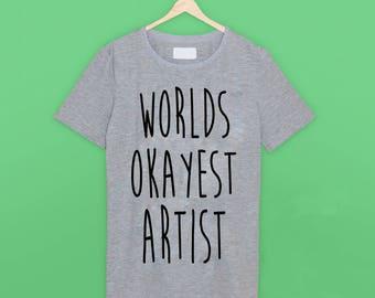 Worlds Okayest Artist T Shirt
