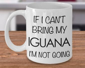 Cute Iguana Lover Gift - Iguanas - If I Can't Bring My Iguana I'm Not Going Funny Iguana Coffee Mug Ceramic Tea Cup