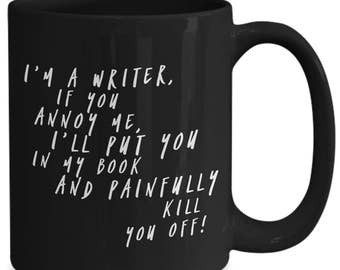 I'm A Writer, If You Annoy Me, I'll Put You In My Book and Painfully Kill You Off!! Hilariously funny writer humor on 15 oz Black Coffee Cup