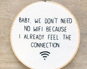 Baby, We Don't Need No Wifi - Hand Embroidered Hoop