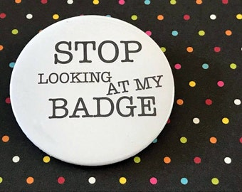 Stop Looking At My Badge Pin Button / Pin Buttons /Pin Badge