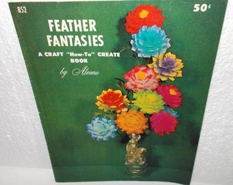 """Feather Fantansies A Craft """"How To"""" Create Book by Aleene, 1966"""