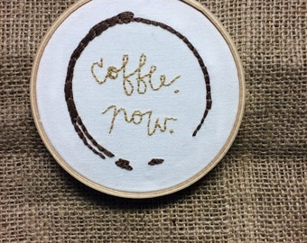 "Coffee Now - 5 "" hand embroidered hoop, modern, fiberart, wallart, gift, handmade, homedecor"