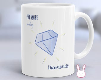 Pressure Makes Diamonds Mug - Diamonds Mug - Motivational Mug - Motivational Gift - Inspirational Mug - Inspirational Gift