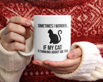 Sometimes I wonder if my Cat is thinking about me too coffee mug