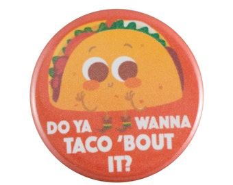 "Taco 'Bout It 1.25"" Button Pin"