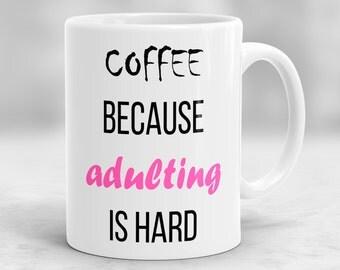 Coffee Because Adulting is Hard Mug, Humorous Quote Mug, Adulting Mug, Birthday Gift for Her, Coffee Lovers, Mug for Coffee Addict P4