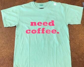 Comfort Color Tee w/need coffee
