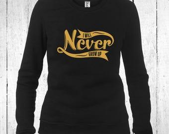 I Will Never Grow Up Lightweight Sweatshirt