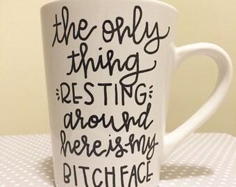The Only Thing Resting Around Here Is My Bitch Face Mug, Mama Mug Series, Coffee Mug, Tea Mug, Funny Mug