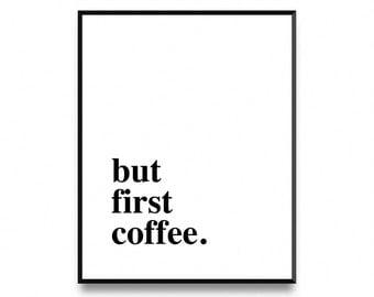 Maar eerste koffie, koffie liefhebber, koffie kunst afdrukbare, koffie afdrukken kunst, koffie minnaar cadeau, koffie afdrukken, afdrukken van koffie, koffie art print