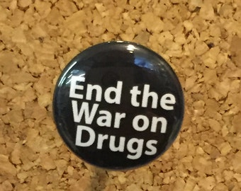 "End the War on Drugs 1"" pin or magnet"