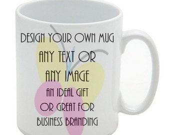 Custom Mug, Gift Mug, Personalised Printed Mug - Any Image, Logo, name or text