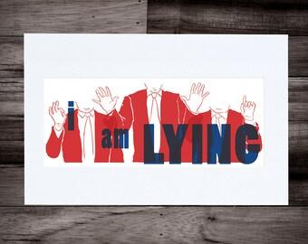 I Am Lying — 12x24 High Quality Screen Print