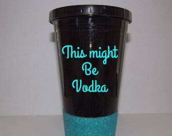 This might be vodka tumbler