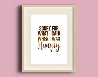 Sorry For What I Said When I Was Hungry Foil Print, Handmade, A4/A5 Print, Gold Silver Copper Foil, Wall Art, Desk Decor, Typographic Sign