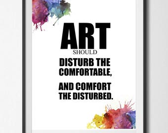 Art Should Disturb the Comfortable, and Comfort the Disturbed. Inspirational Quote, Instant Download, Digital Printable Wall Art