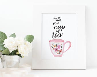 You're Not My Cup of Tea Print