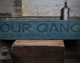 Our Gang Sign, Woman Haters Club, Woman Haters Sign, Boys Club Sign, Tree House Sign, Boys Room - Rustic Hand Made Wooden Sign ENS1000919