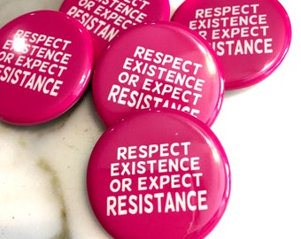Respect Existence or Expect Resistance Pin Back Button