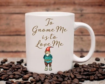 To Gnome Me is to Love Me Coffee Mug | Ceramic Coffee Mug | Gift for Coffee Drinker | Coffee Mug Gift | Sublimation Mug |  Gnome Coffee Mug