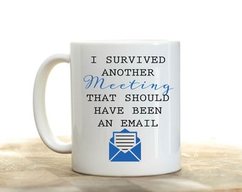 I Survived another Meeting Coffee Mug | Gift for Coffee Drinker | Coworker Coffee Mug | Funny Mug |  Office Coffee Mug | Email Coffee Mug