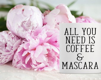 All you need is Coffee and Mascara Coffee Mug | Unique Coffee Mug | Quote Mug | Coffee Mugs with Sayings | Beauty Coffee Mug