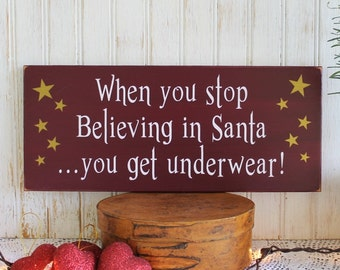 Christmas Sign Stop Believing in Santa Get Underwear Funny Plaque Holiday Sign Believe in Santa