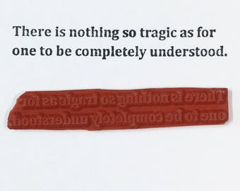 There Is Nothing So Tragic As For One To Be Completely Understood - Altered Attic Rubber Stamp - CLEARANCE - Funny Quote Greeting Art Craft